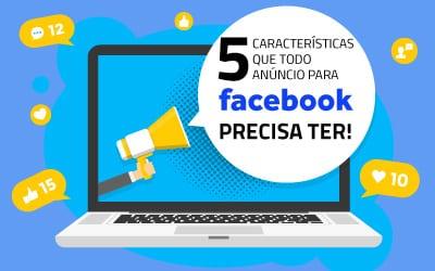 5 coisas que todo anúncio para Facebook precisa ter