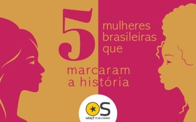 5 mulheres brasileiras que marcaram a história